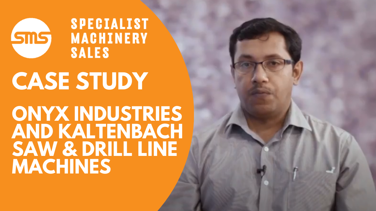 Case Study - Onyx Industries and Kaltenbach Saw & Drill Line Machines _ Specialist Machinery Sales