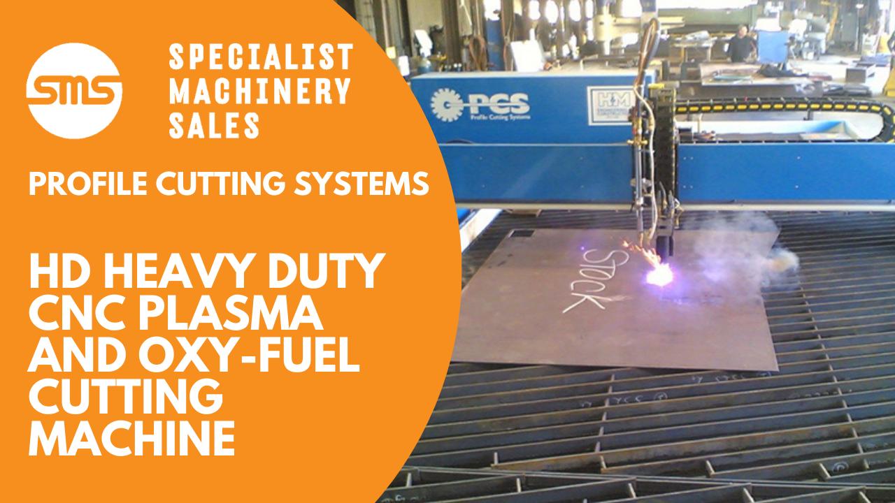 PCS HD Heavy Duty CNC Plasma and Oxy-Fuel Cutting Machine Specialist Machinery Sales
