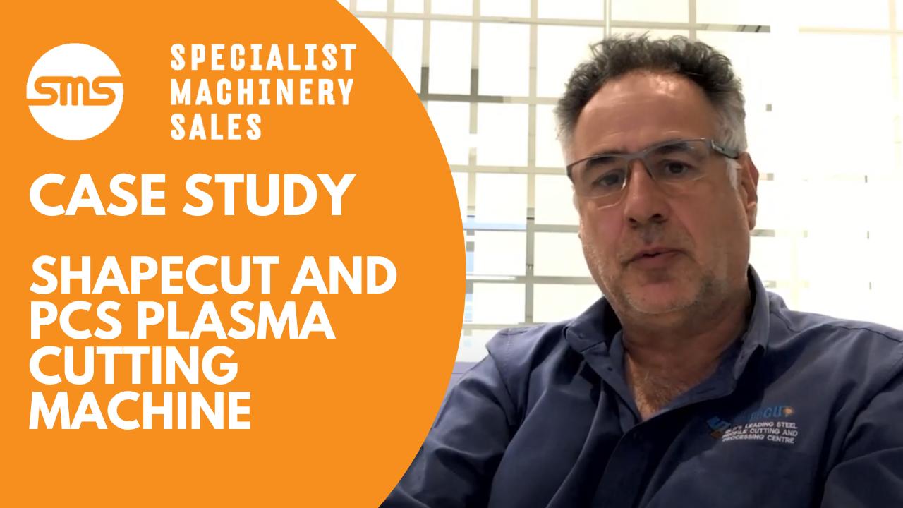 Case Study - SHAPECUT and PCS Plasma Cutting Machine Specialist Machinery Sales
