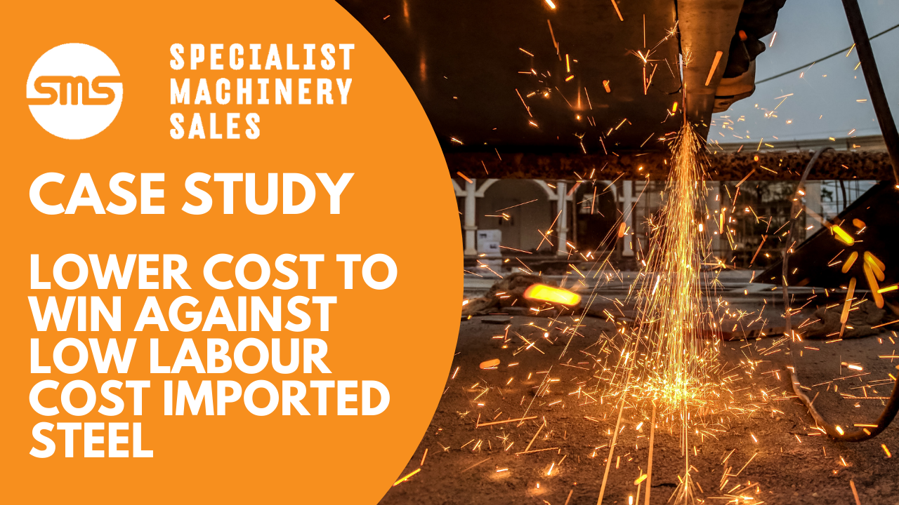 Case Study - Lower Cost to Win Against Low Labour Cost Imported Steel Specialist Machinery Sal