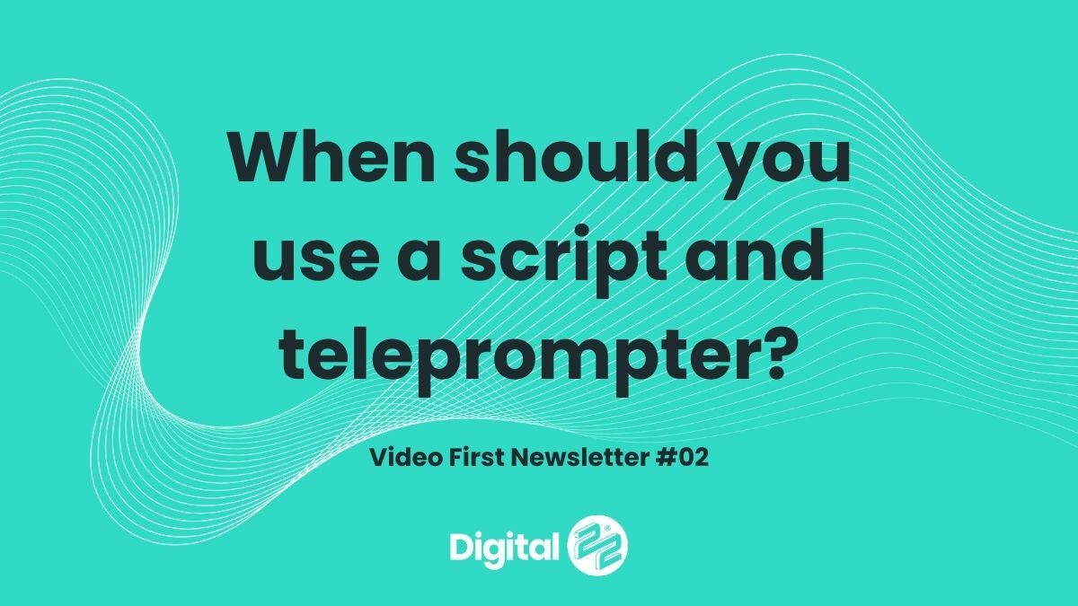 Should you use a script & teleprompter? VIDEO FIRST Newsletter #02