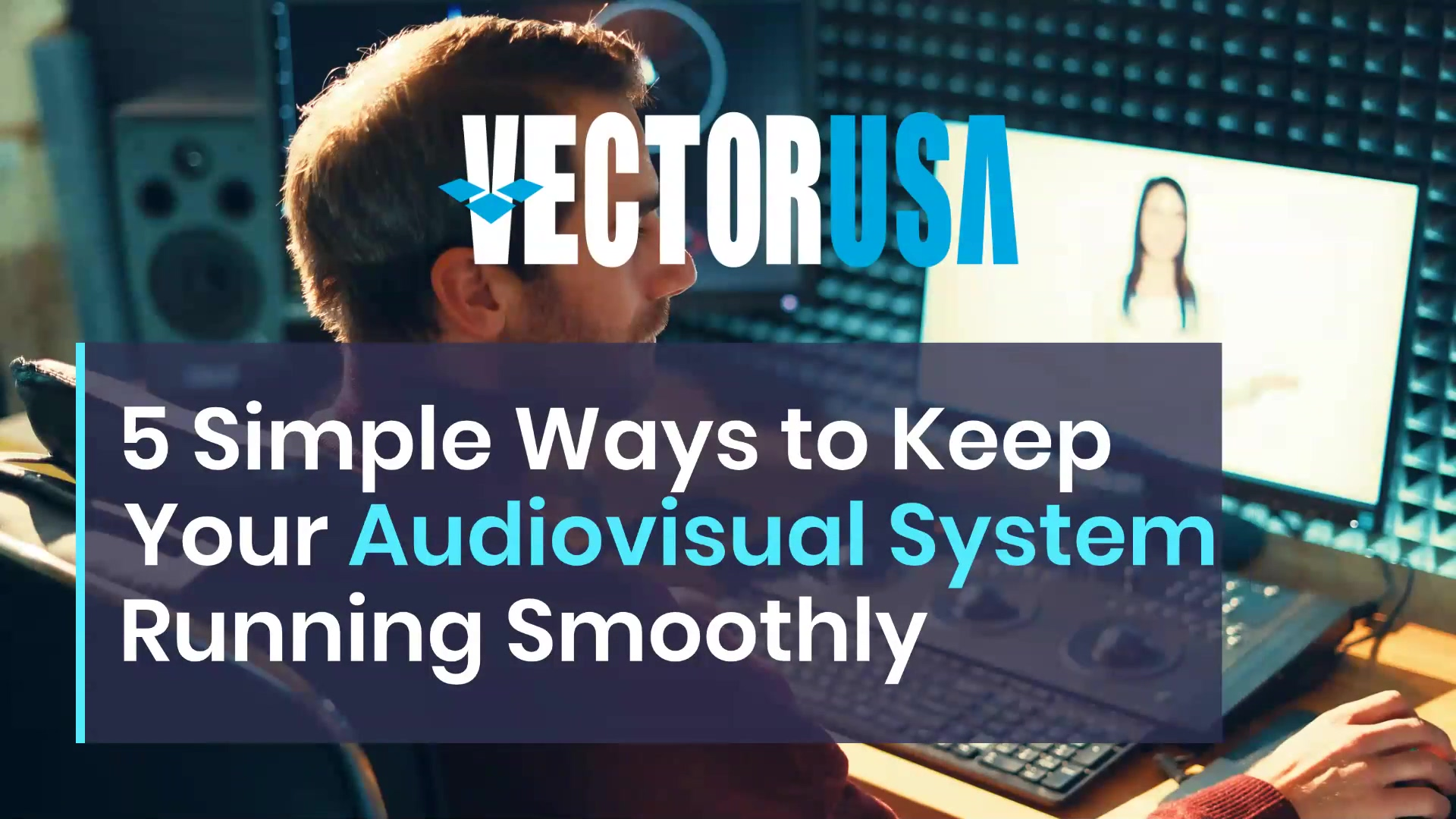 5 Simple Ways to Keep Your Audiovisual System Running Smoothly - Lumen