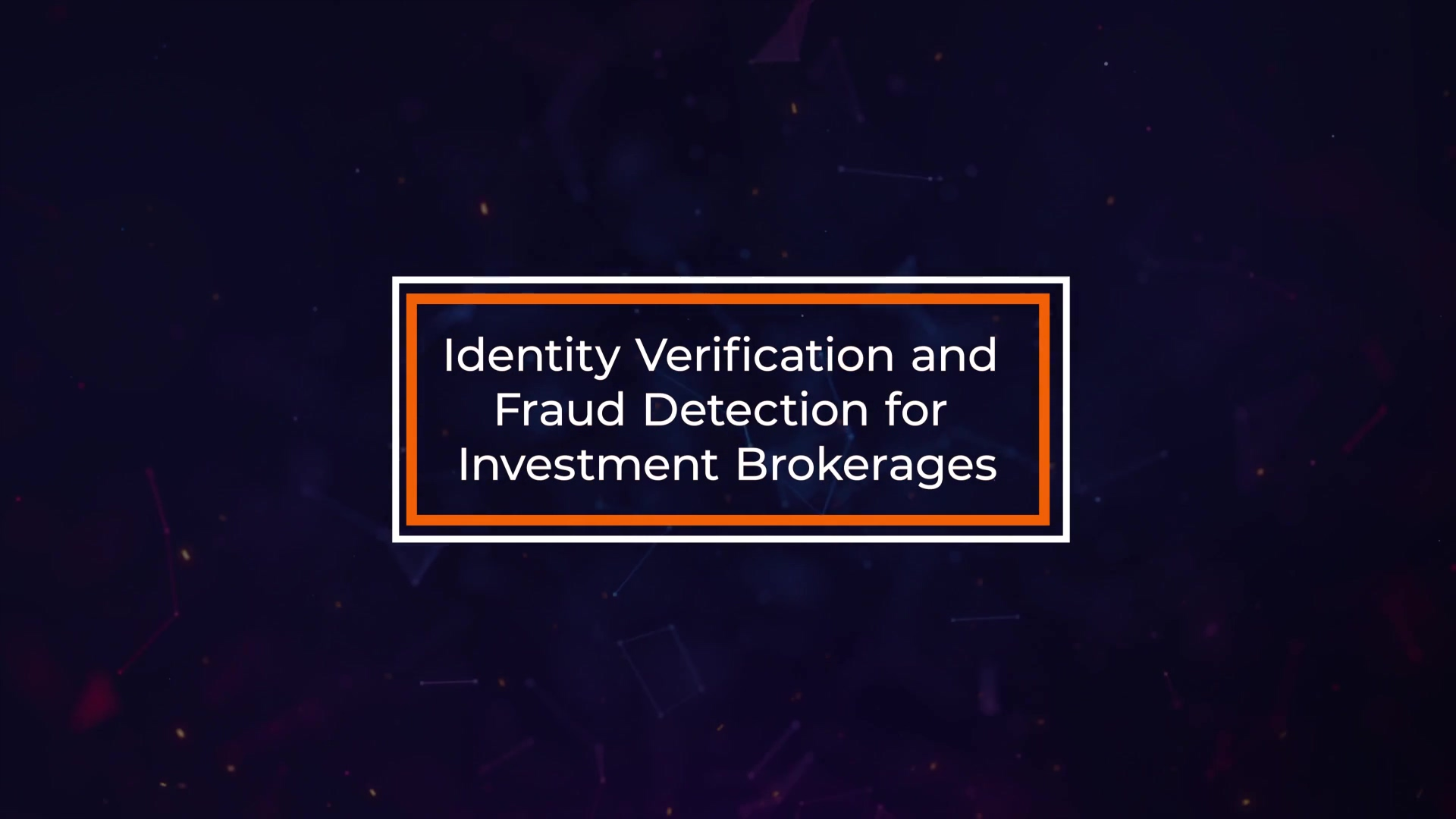 Identity Verification and Fraud Detection for Investment Brokers