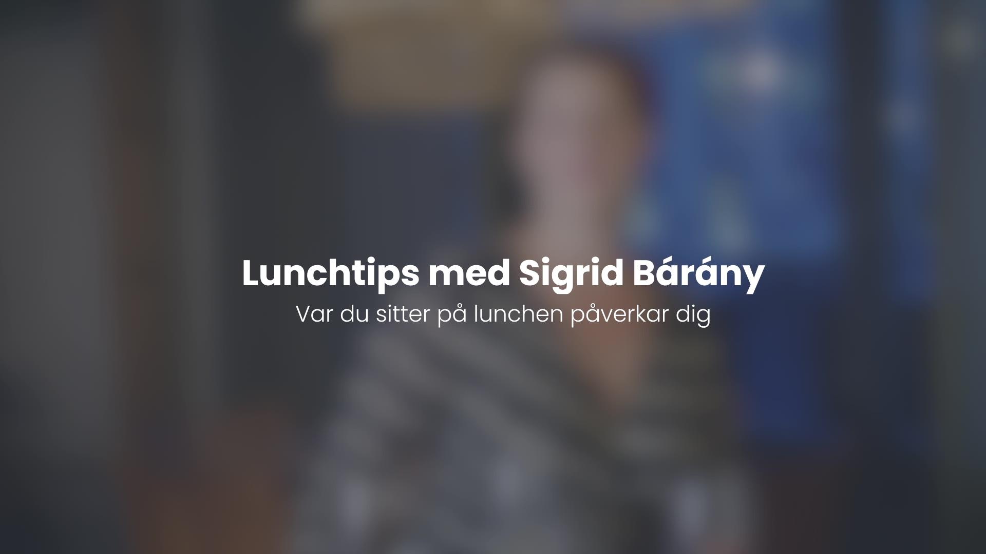 Lunchtips med Sigrid Barany - Var du sitter på lunchen påverkar dig