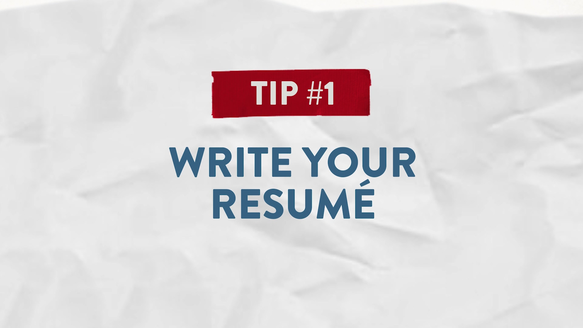 Tip #1  Write Your Resume