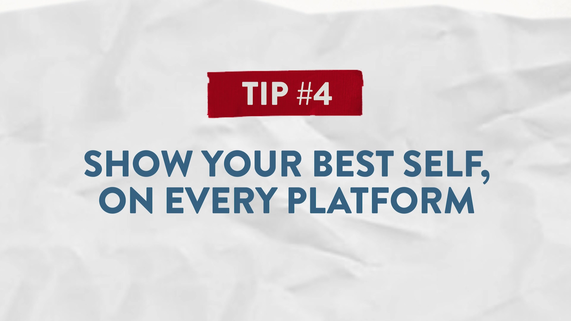 Tip #4 Show Your Best Self, On Every Platform