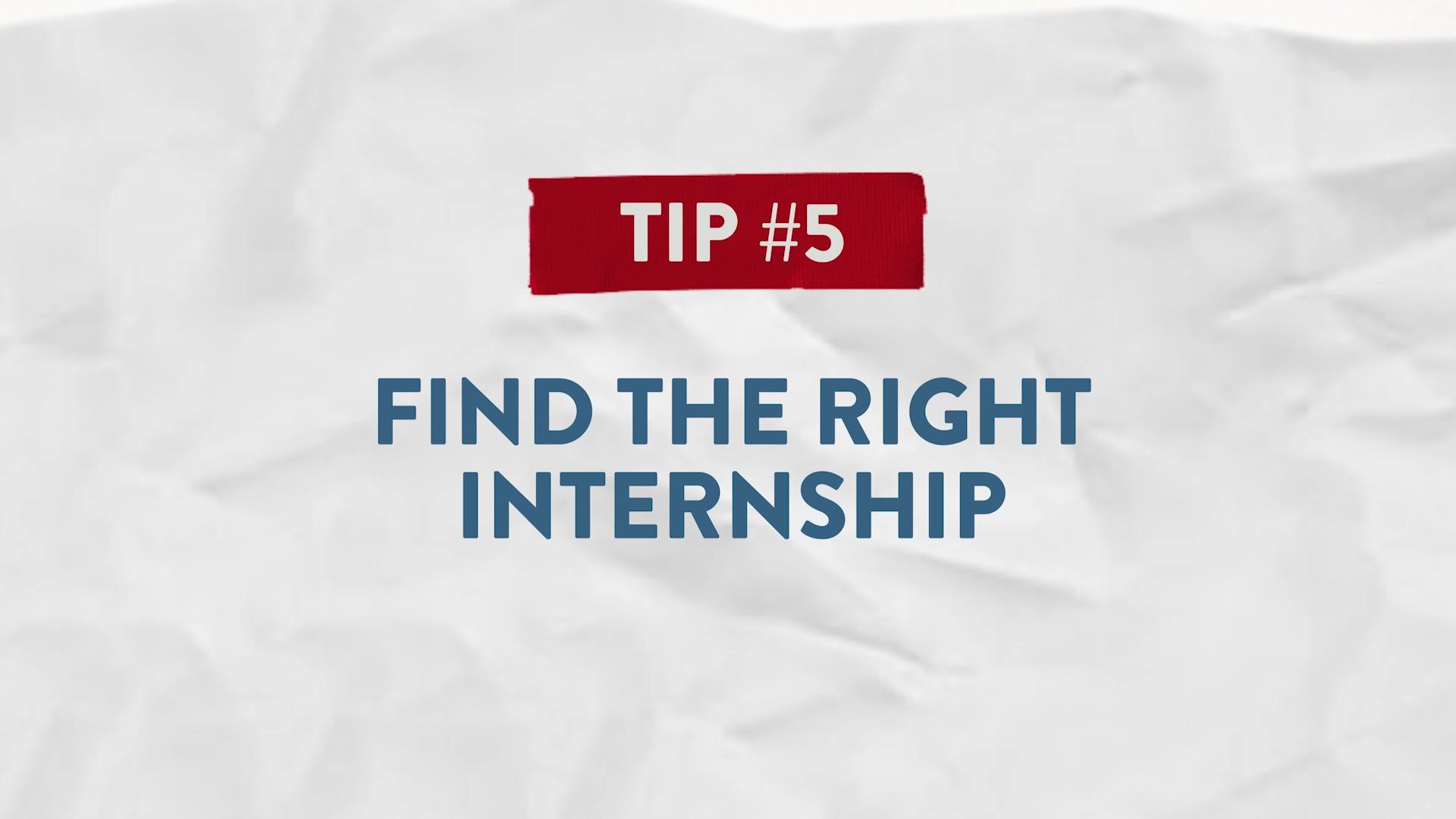 Tip #5 Find the Right Internship