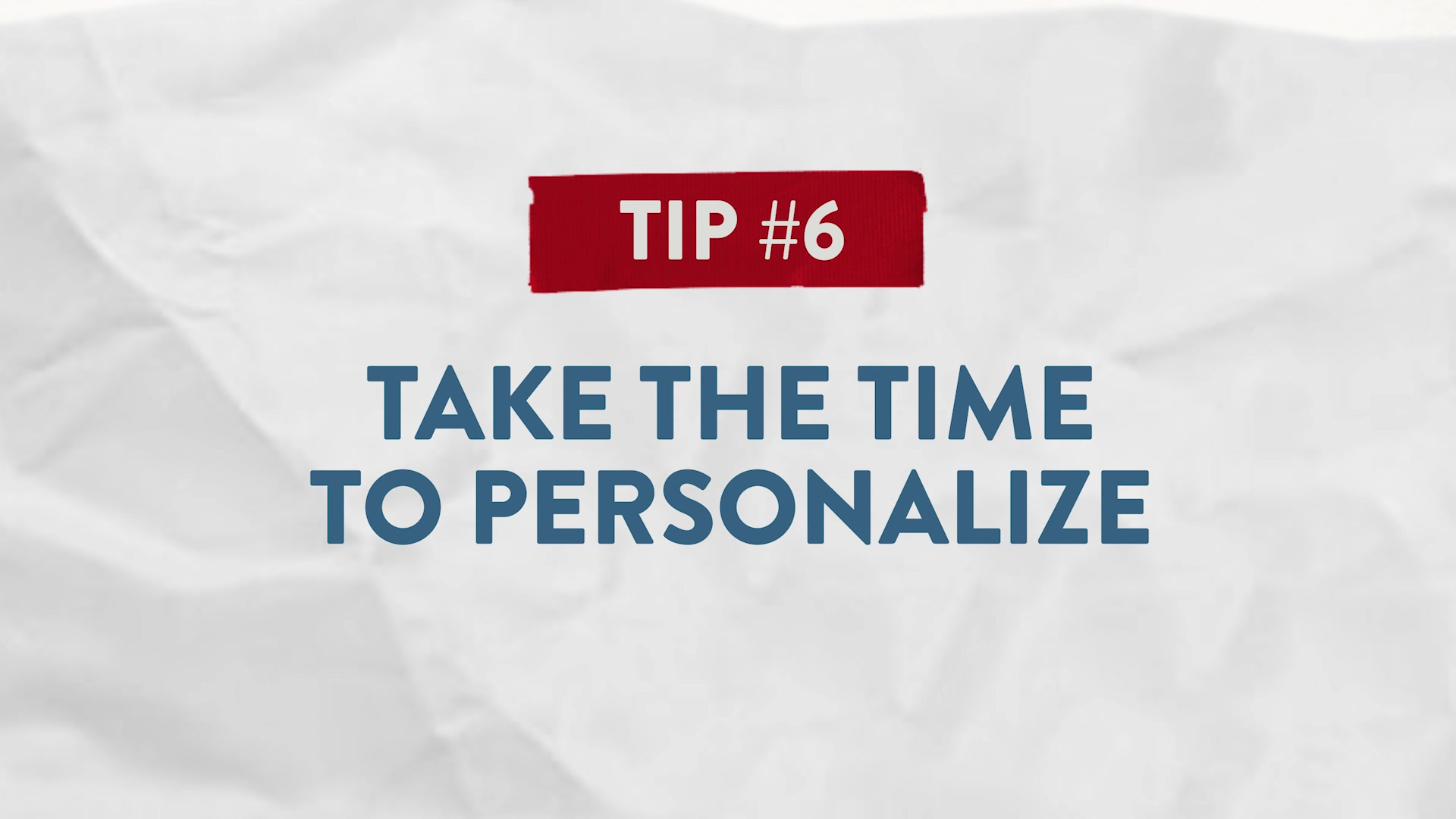 Tip #6 Take the Time to Personalize