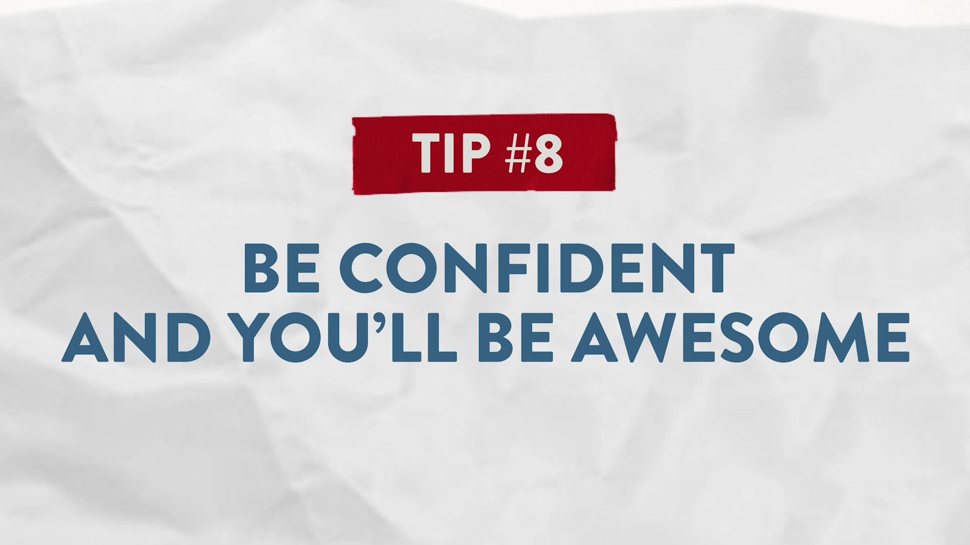 Tip #8 Be Confident and Youll Be Awesome