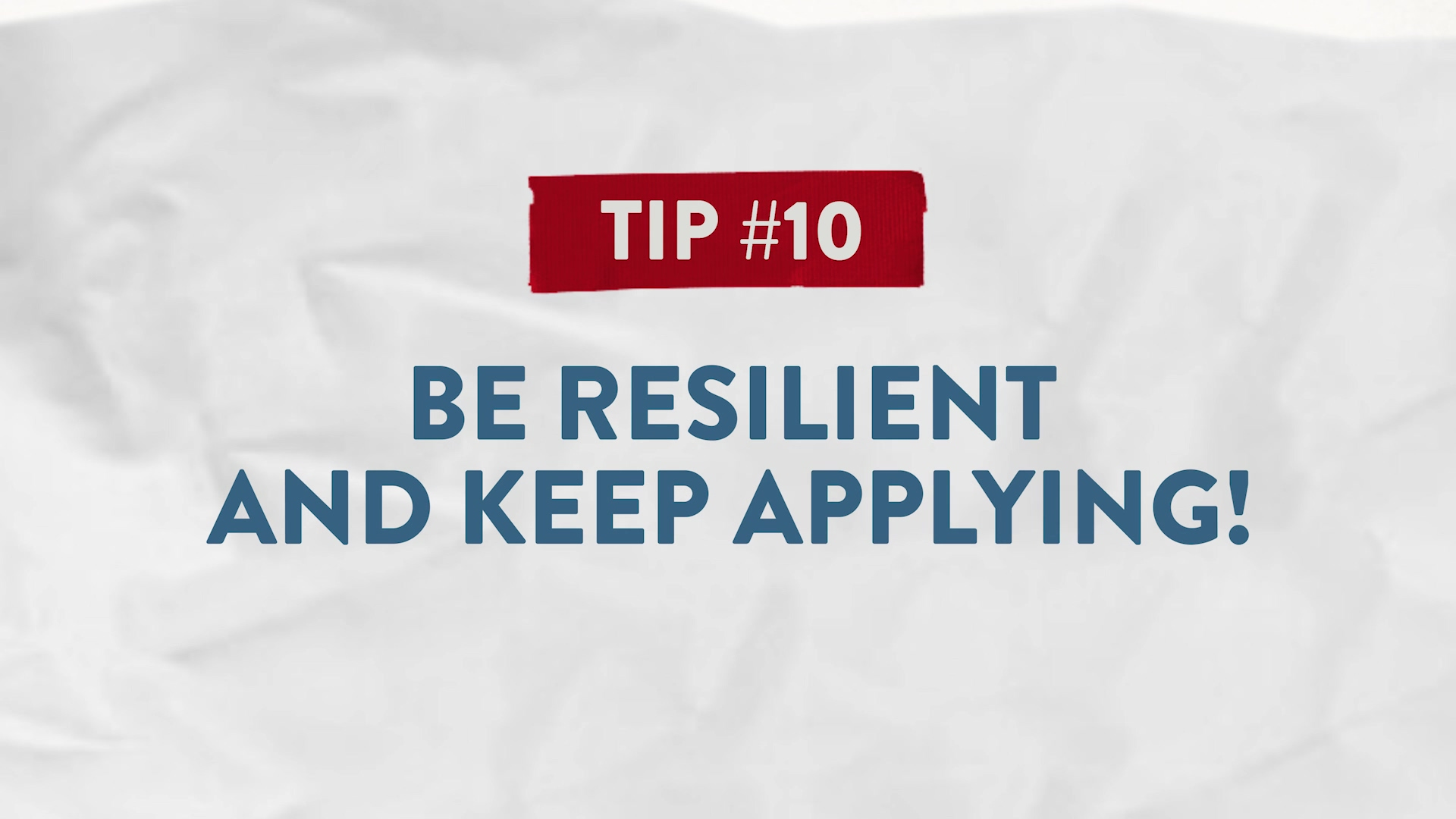 Tip #10 Be Resilient and Keep Applying