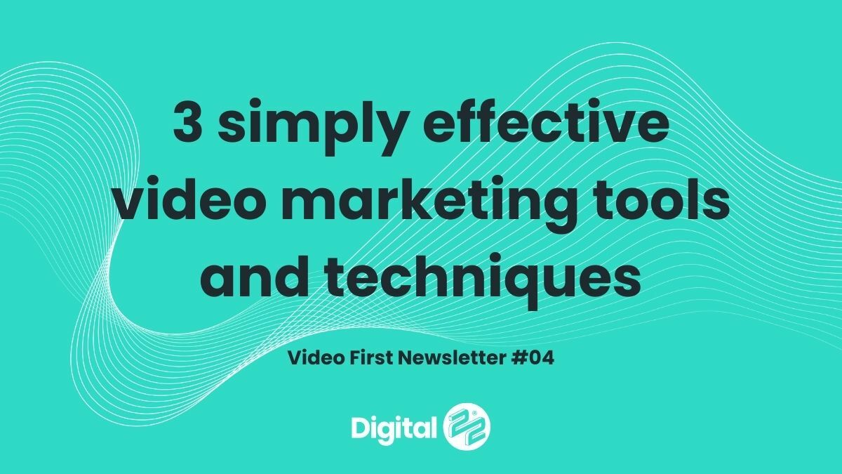 3 simply effective video marketing tools & techniques | VIDEO FIRST Newsletter #04