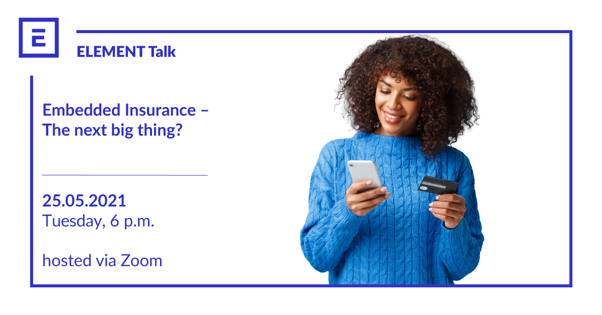 ELEMENT Talk Embedded Insurance – The next big thing?