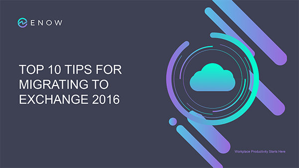 Top 10 Tips for Migrating to Exchange 2016