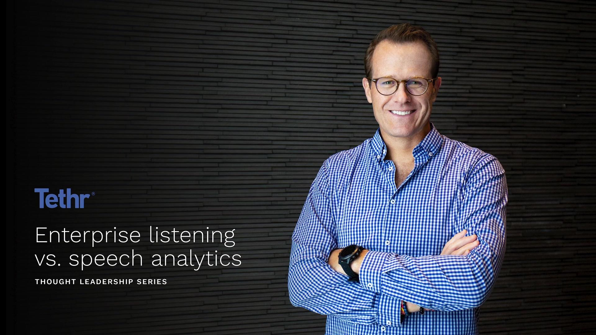 Tethr - Enterprise Listening vs Speech Analytics