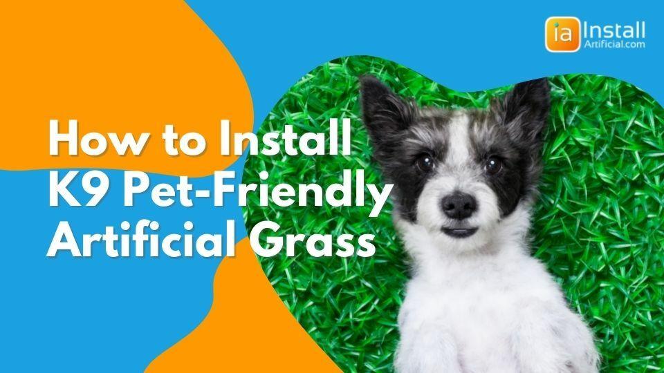 How to Install K9 Pet-Friendly Artificial Grass