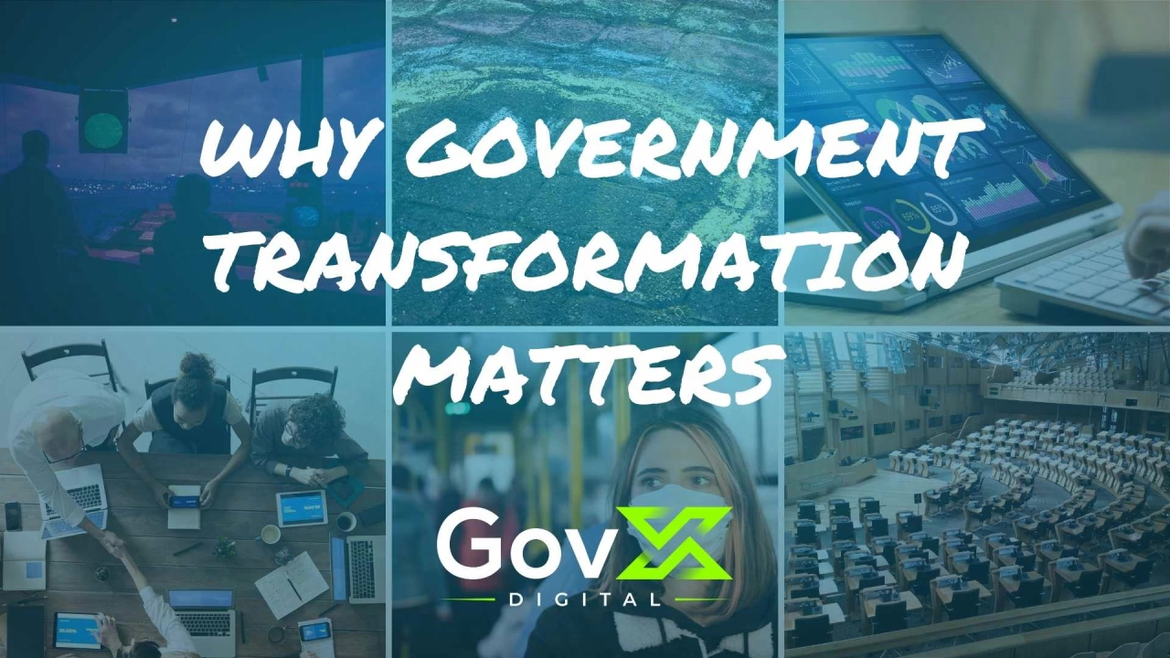 Why Government Transformation Matters - GovX Digital