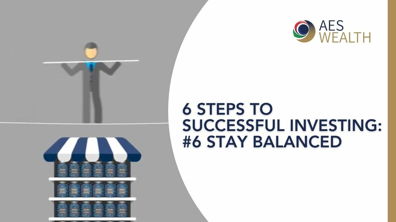SIX STEPS TO SUCCESSFUL INVESTING - 6 - STAY BALANCED AES