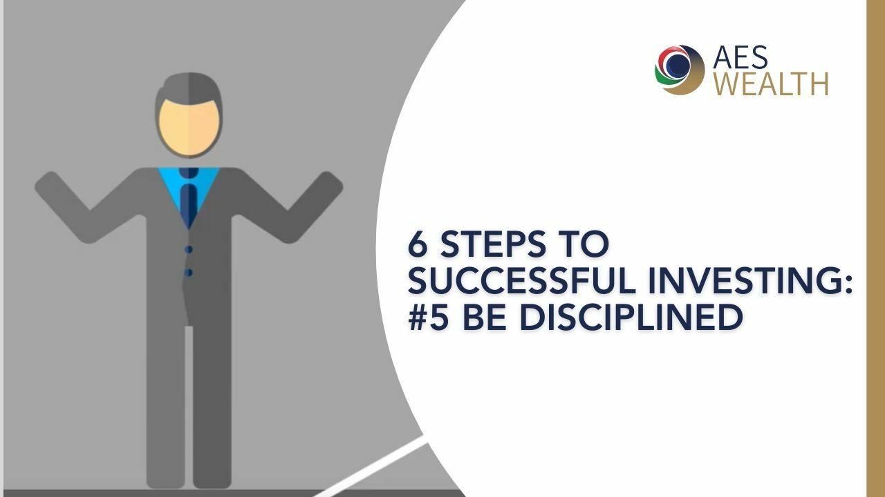 SIX STEPS TO SUCCESSFUL INVESTING - 5 - BE DISCIPLINED AES