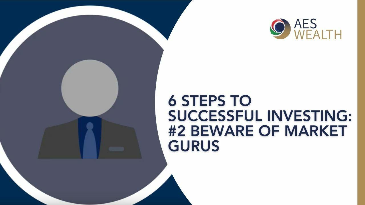 SIX STEPS TO SUCCESSFUL INVESTING - 2 - BEWARE MARKET GURUS AES