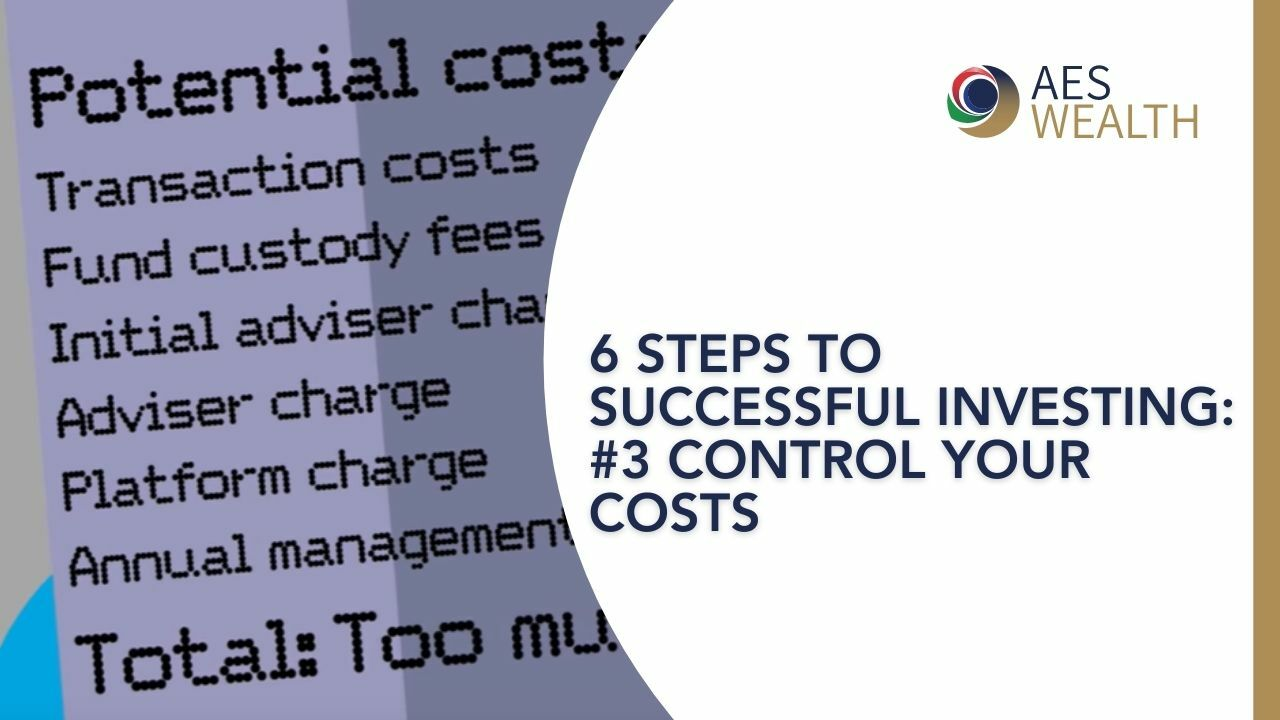 SIX STEPS TO SUCCESSFUL INVESTING - 3 - CONTROL YOUR COSTS AES