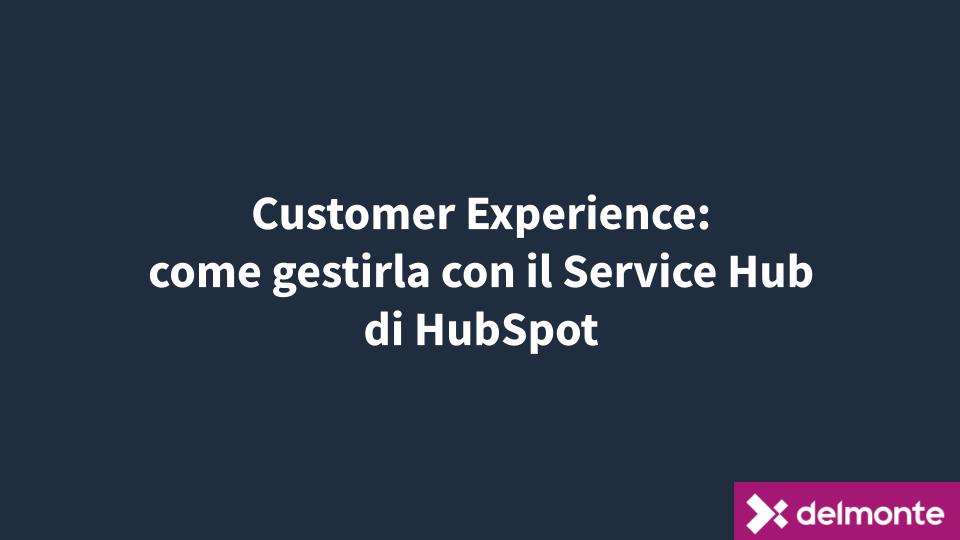 Customer Experience come gestirla con il Service Hub di HubSpot