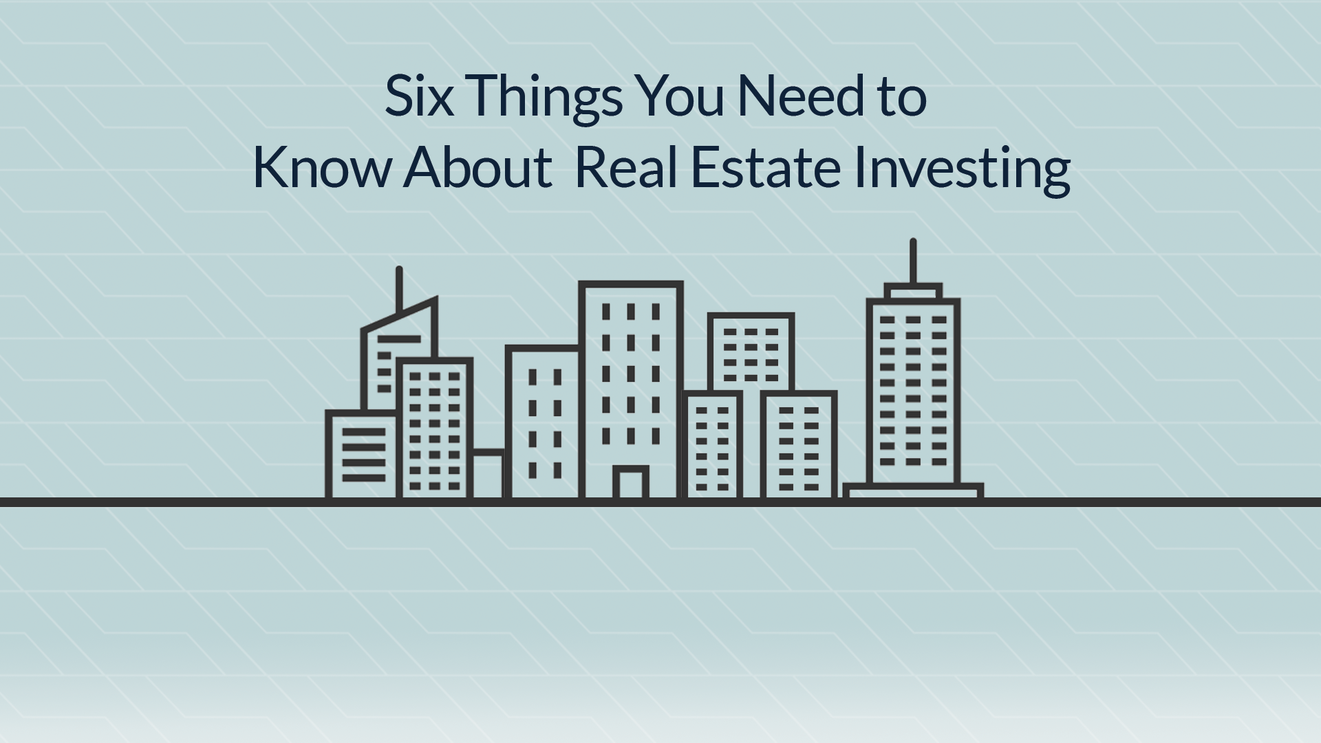 Six Things You Should Know About Real Estate Investing