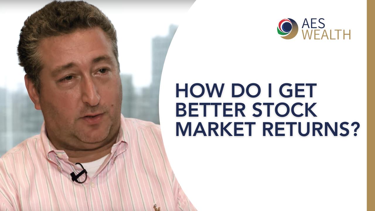 Adviser Vlog 27 How do I get better stock market returns