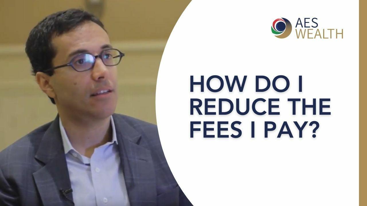Adviser Vlog 54 How do I reduce the fees I pay?