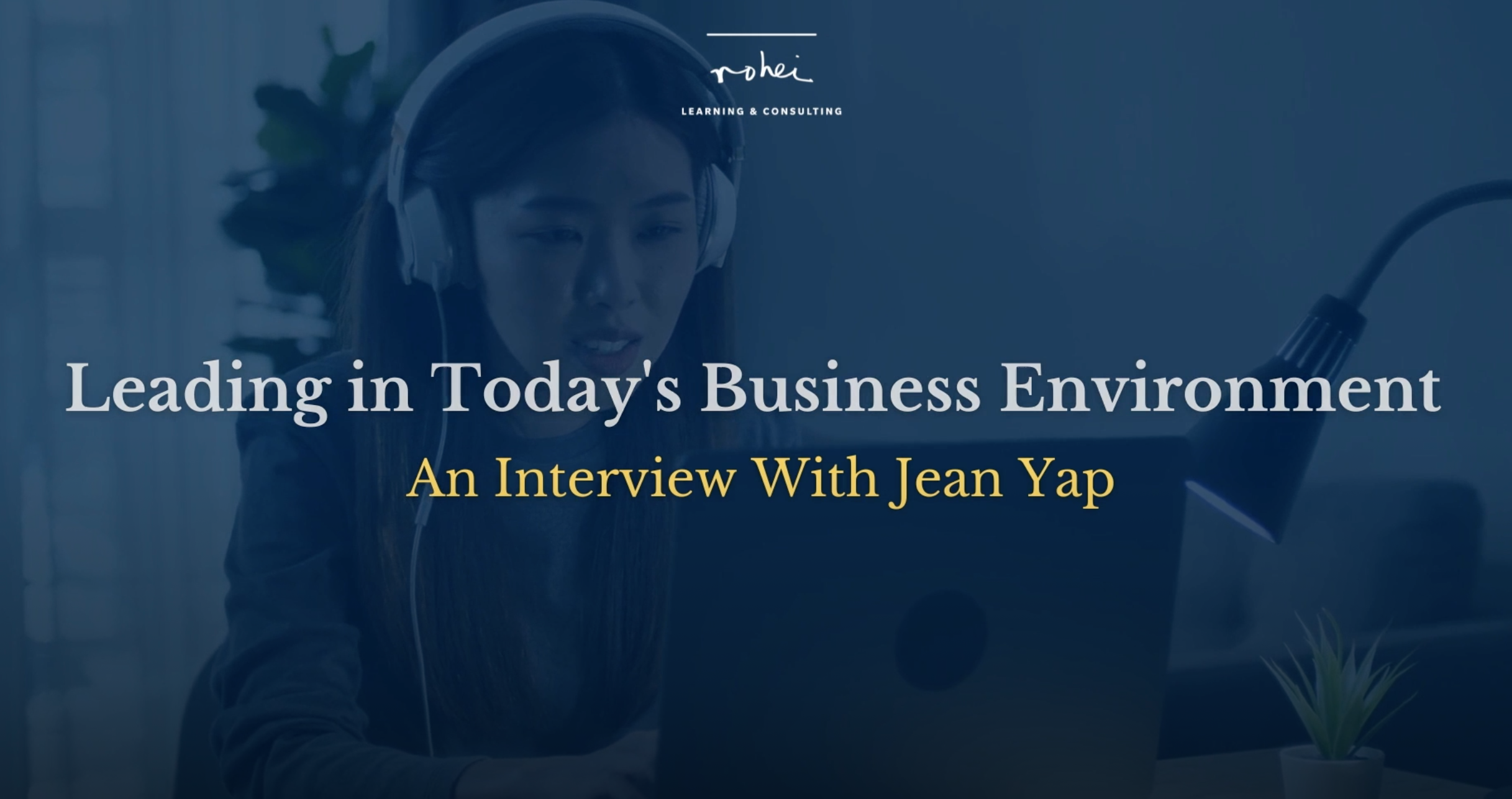 2021-07-30 Jean Yap Interview Leading in Today's Business Environment - A chat with an executive coa
