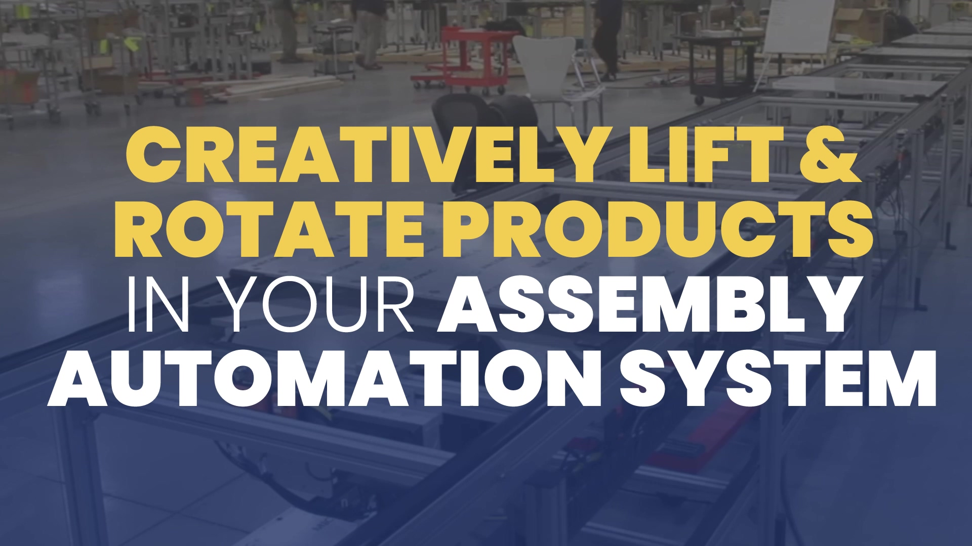 The Guide To Creatively Lift & Rotate Products in your Assembly Automation System