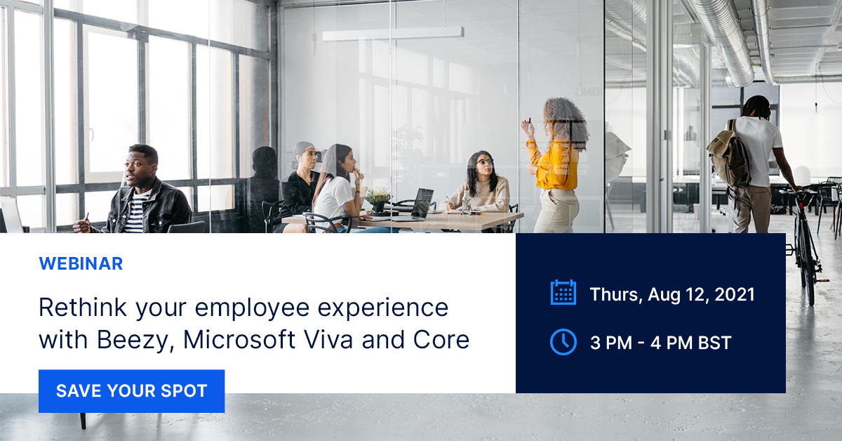 Webinar - Rethink Your Employee Experience with Beezy, Microsoft Viva and Core August 12, 2021