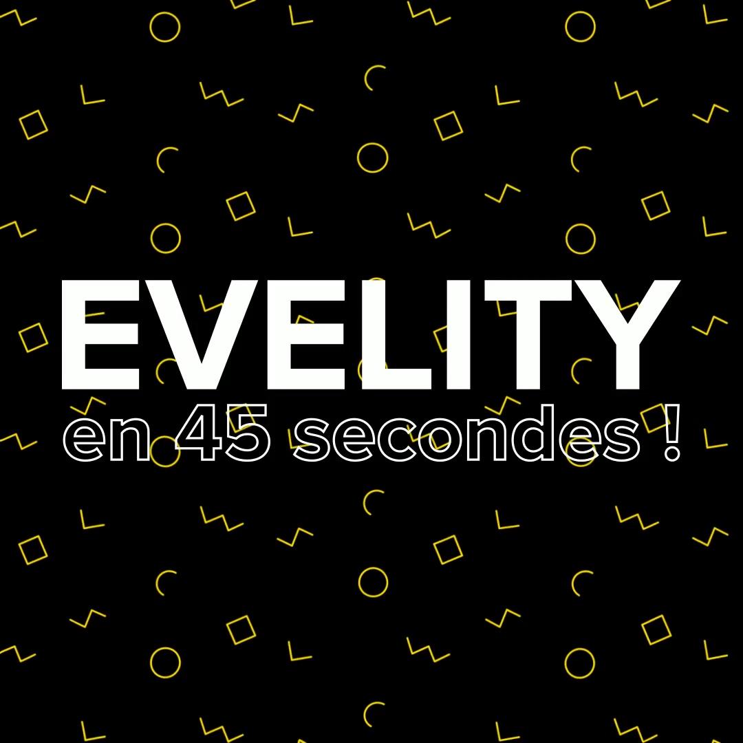 Evelity en 45 seconde
