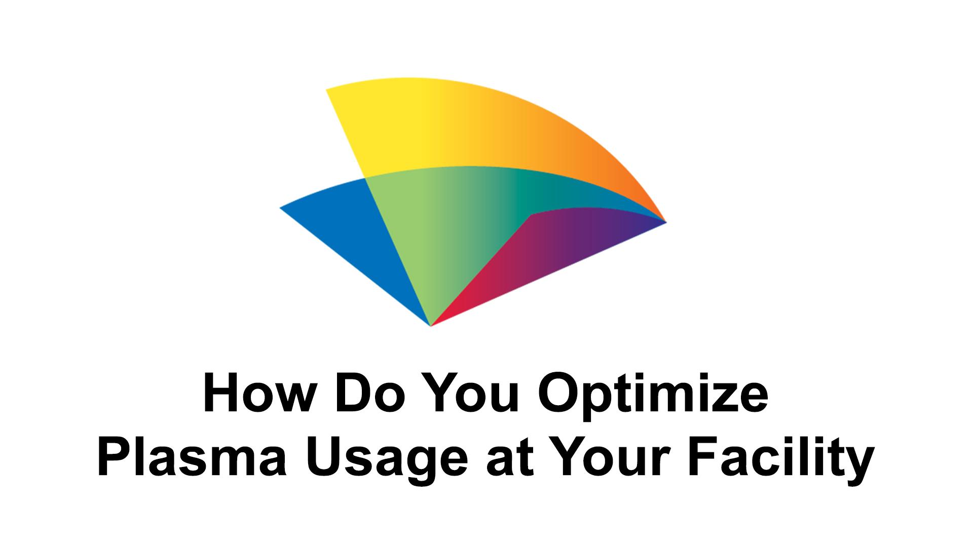 4-how-do-you-optimize-plasma-usage-at-your-facility