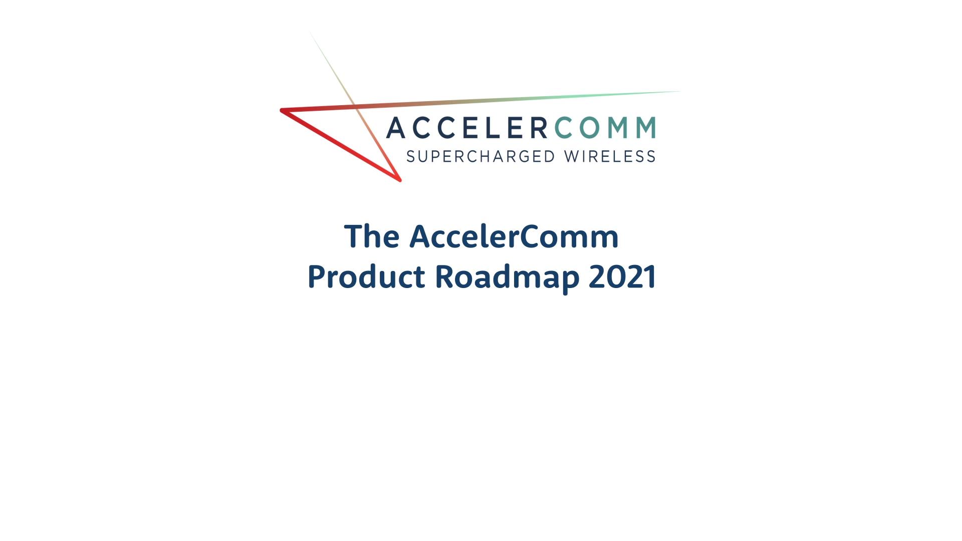The_AccelerComm_Product_Roadmap_2021
