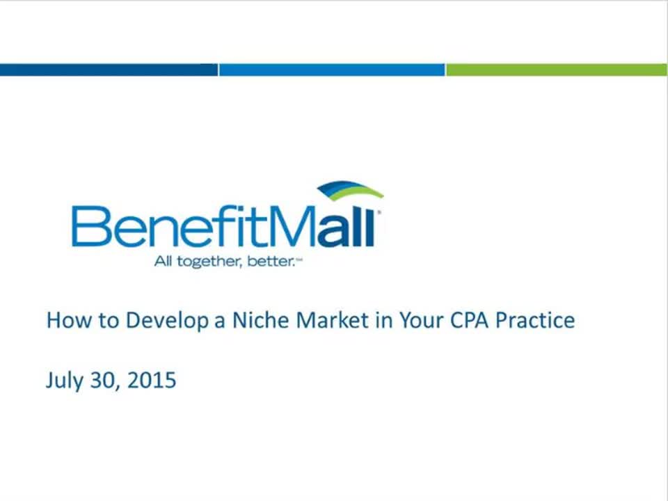 WEBINAR - Benefitmall How To Develop A Niche Market In Your CPA Practice