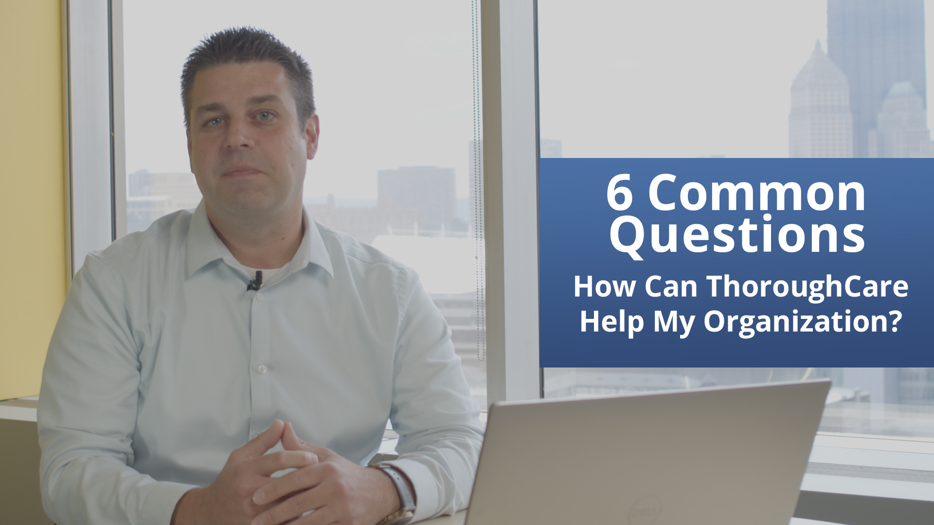 Six Common Questions for ThoroughCare (80% Video)