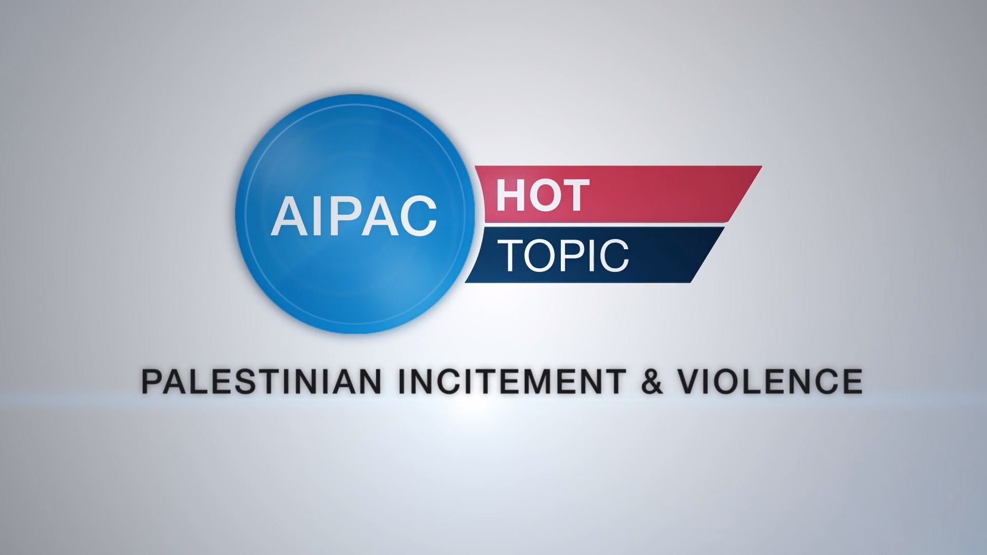 AIPAC Hot Topic - Palestinian Incitement & Violence