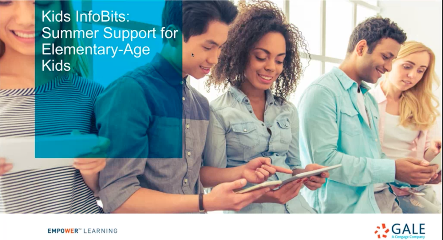 TEL Gale Webinar - Kids InfoBits: Summer Support for Elementary-Age Kids Thumbnail
