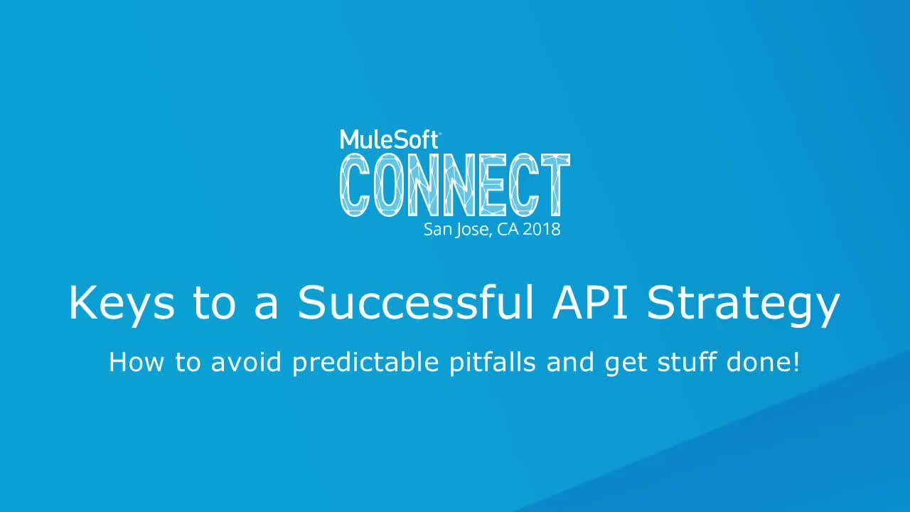 CONNECT 2018: Setting the Foundation Keys to a Successful API Strategy
