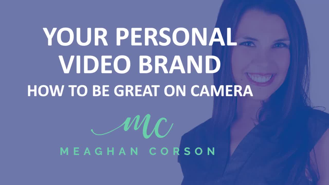 Your Personal Video Brand: How to Be Great On Camera