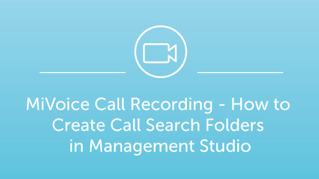MiVoice Call Recording - How to Create Call Search Folders in Management Studio