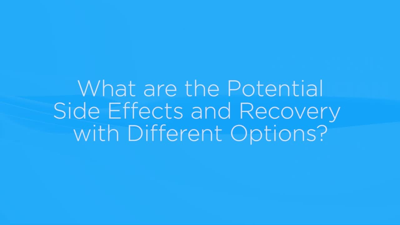 What are potential side effects and recovery with different options?