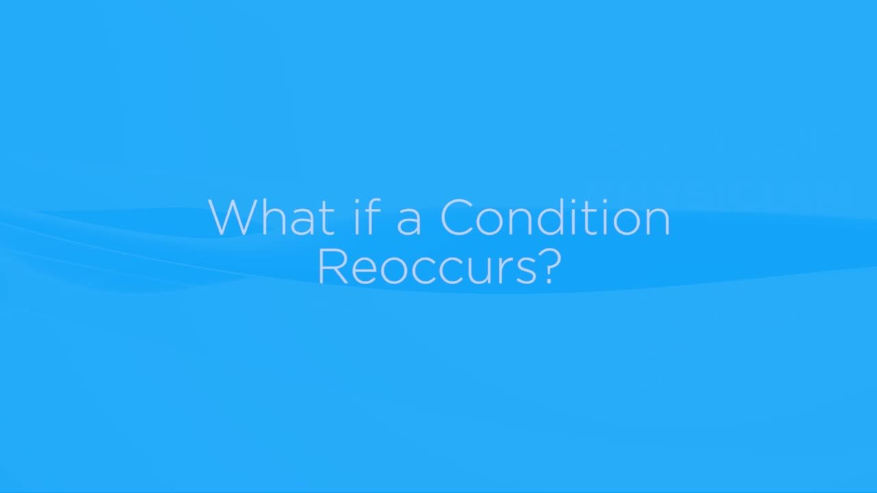 What if a condition reoccurs?