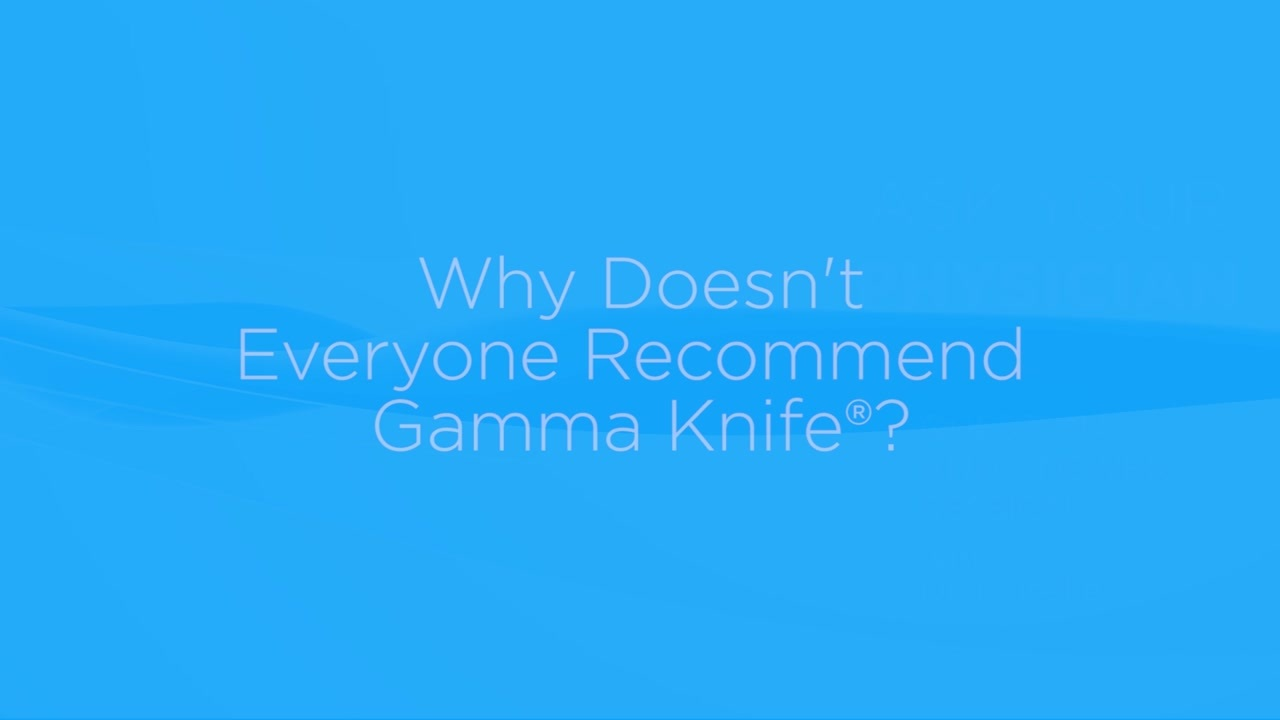 Why doesn't everyone recommend Gamma Knife?