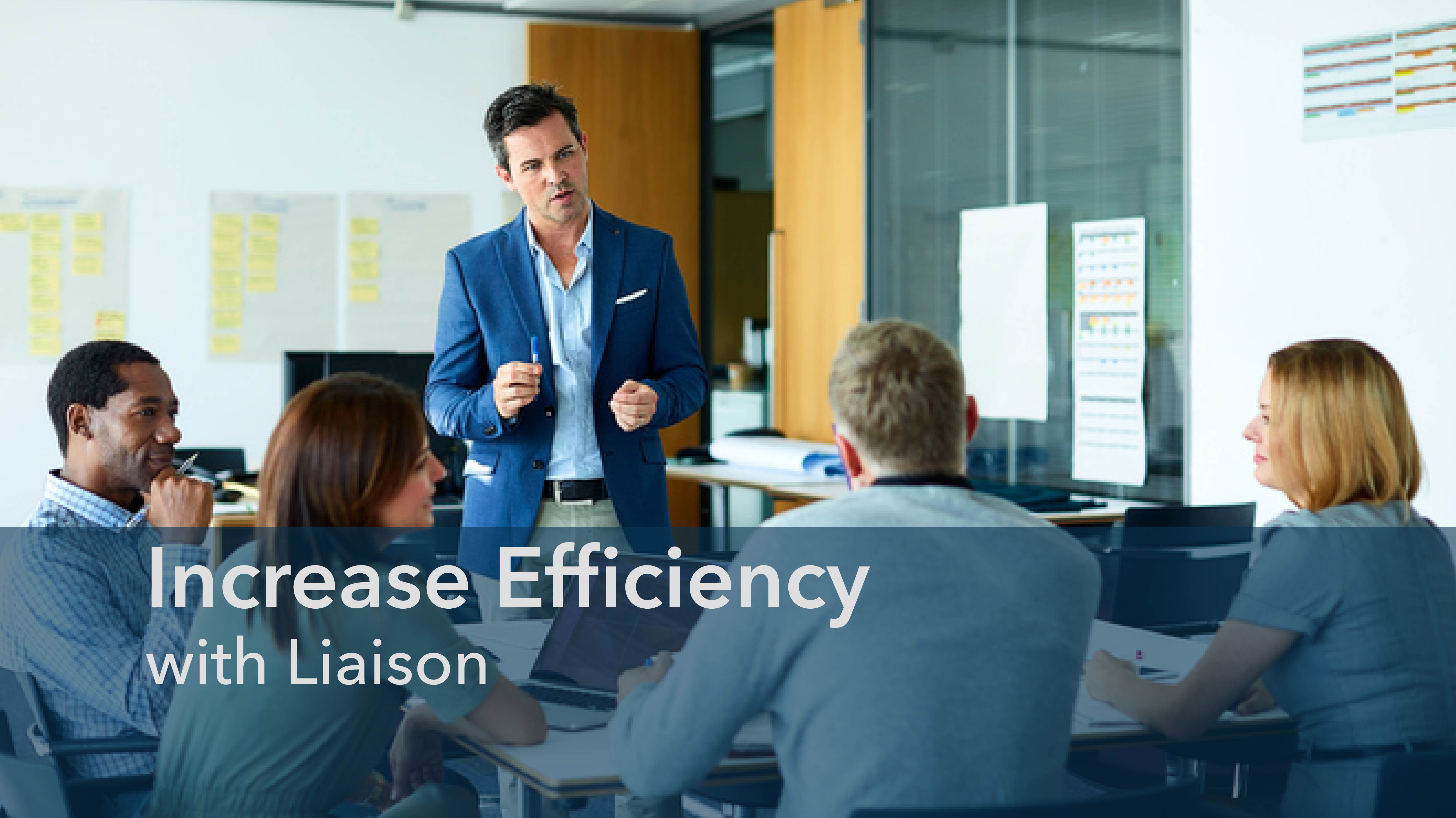 Increase Efficiency with Liaison