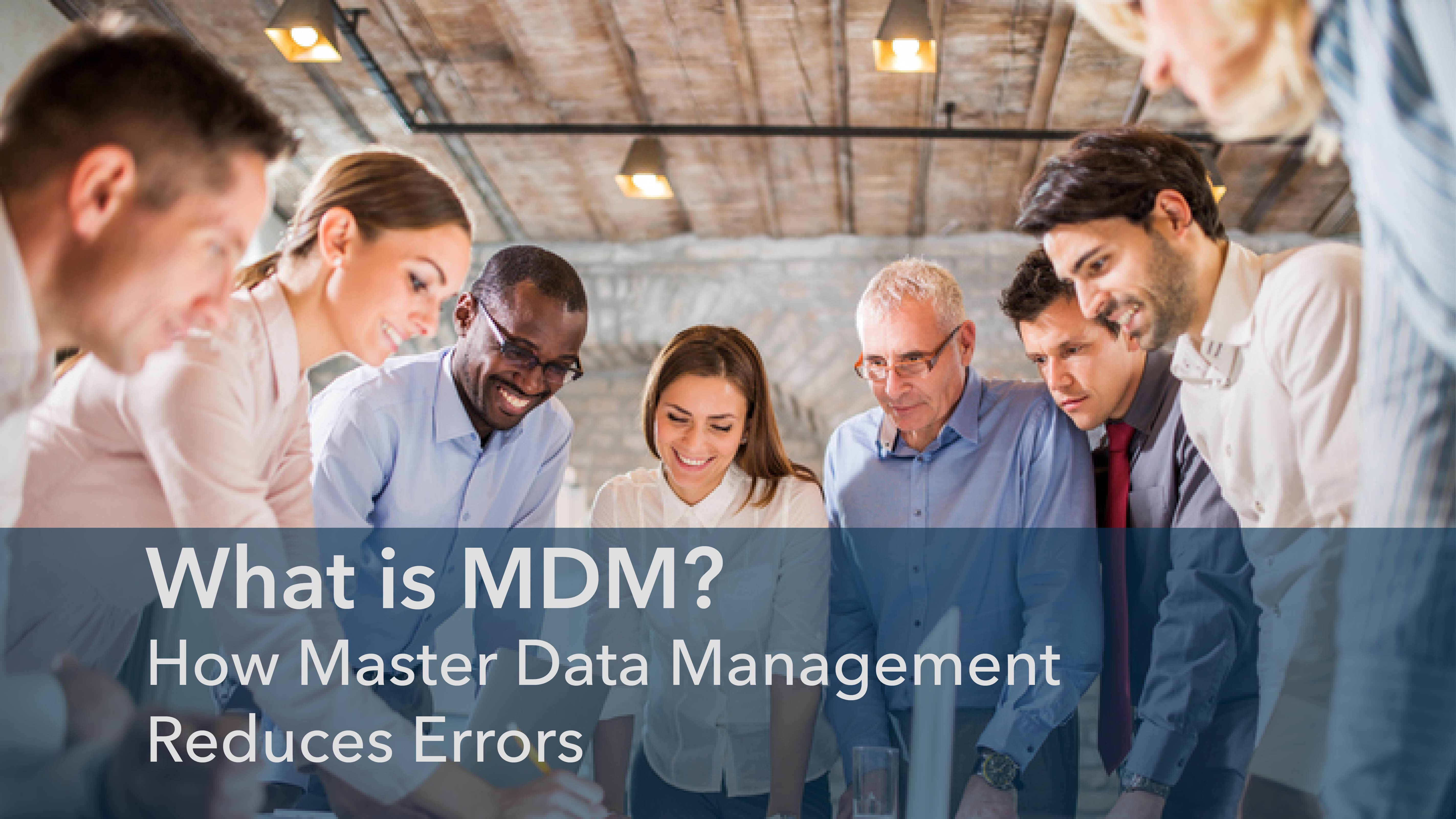 What is MDM? How Master Data Management reduces errors