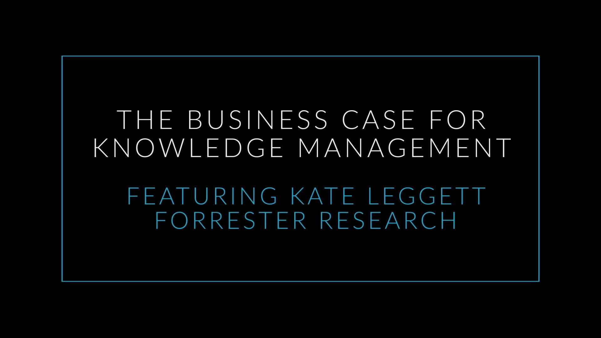 The Business Case of Knowledge Management Featuring Kate Leggett, Forester Research