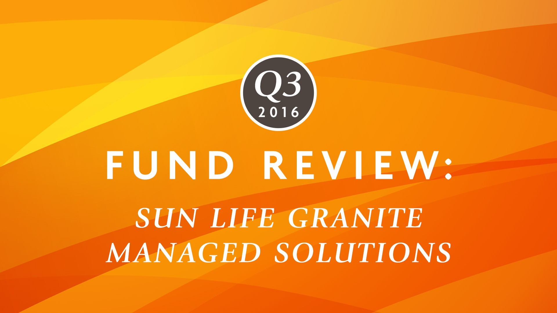 Q3 2016 | Fund review: Sun Life Granite Managed Solutions