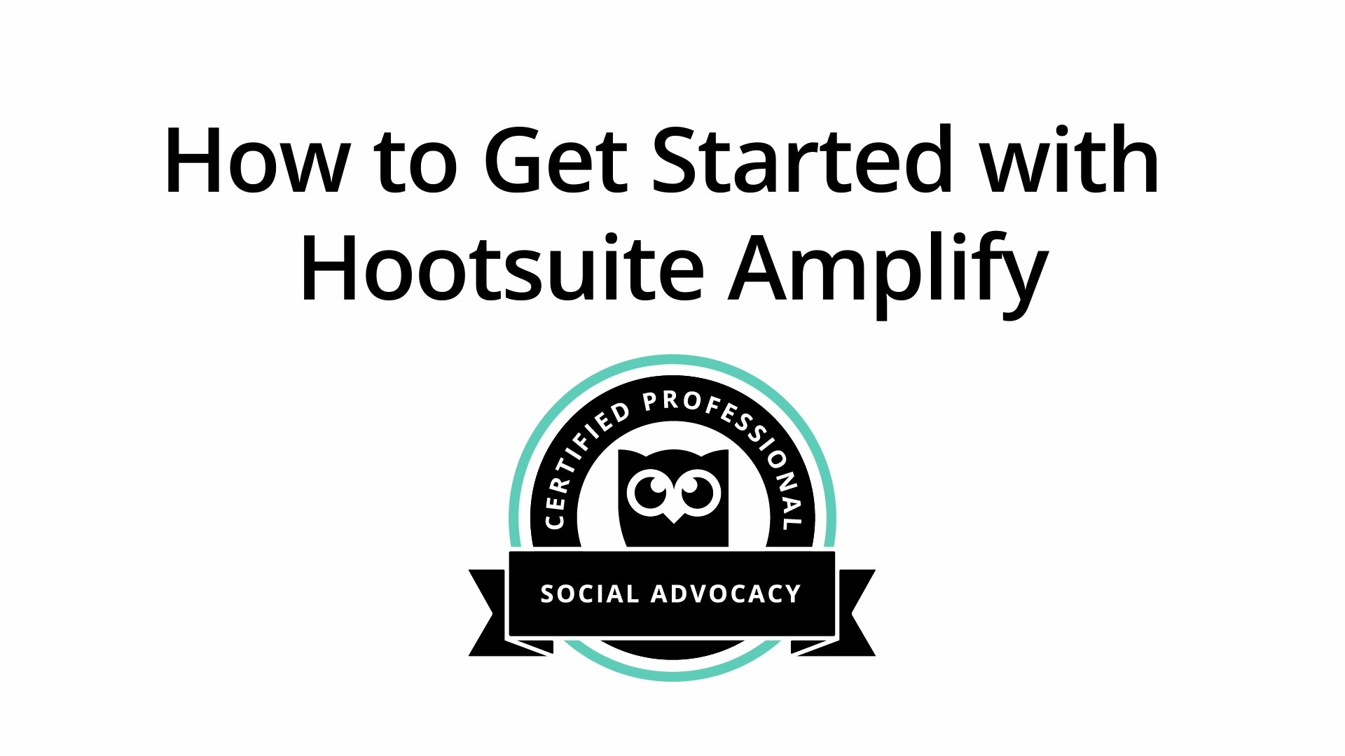 Social Foundations Lesson5_V2 How to Get Started with Hootsuite Amplify (2016)