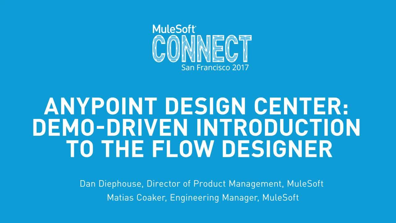 CONNECT 2017: Anypoint Design Center: Demo-Driven Introduction to the Flow Designer